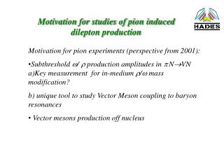 Motivation for studies of pion induced dilepton production