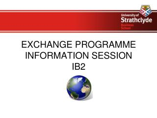 EXCHANGE PROGRAMME  INFORMATION SESSION   IB2
