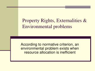 Property Rights, Externalities & Environmental problems