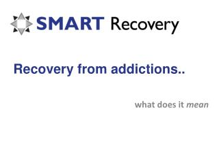 Recovery from addictions..