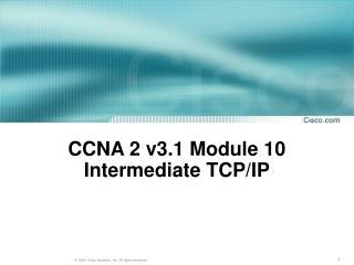 CCNA 2 v3.1 Module 10 Intermediate TCP /IP