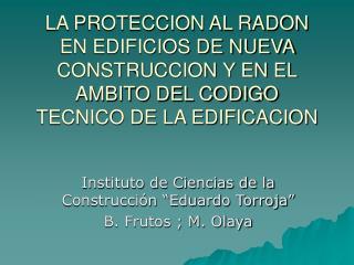 """Instituto de Ciencias de la Construcción """"Eduardo Torroja"""" B. Frutos ; M. Olaya"""