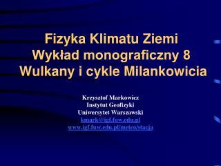 Fizyka Klimatu Ziemi Wykład monograficzny 8  Wulkany i cykle Milankowicia
