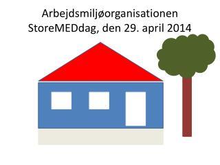 Arbejdsmiljøorganisationen  StoreMEDdag, den 29. april 2014