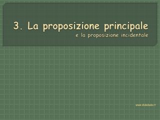 3. La proposizione principale e la proposizione incidentale