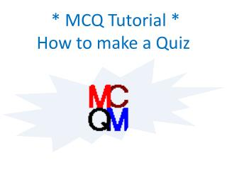 * MCQ Tutorial * How to make a Quiz