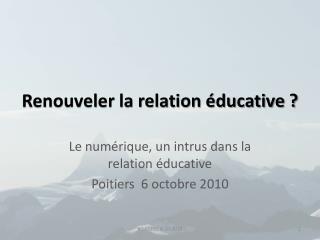 Renouveler la relation éducative ?