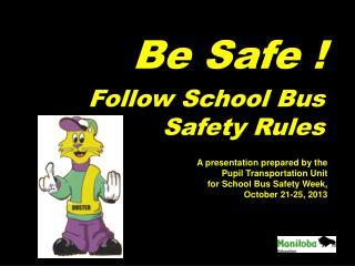 Be Safe !