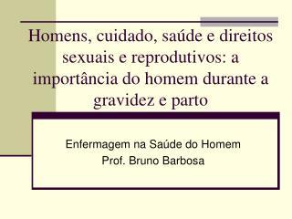 Enfermagem na Saúde do Homem Prof. Bruno Barbosa