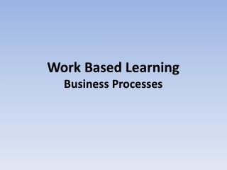 Work Based Learning Business Processes