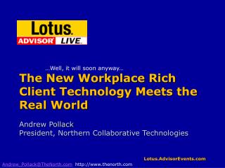 The New Workplace Rich Client Technology Meets the Real World
