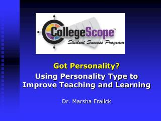Got Personality? Using Personality Type to Improve Teaching and Learning Dr . Marsha Fralick