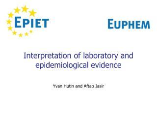 Interpretation of laboratory and epidemiological evidence