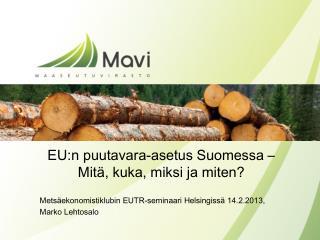 EU:n puutavara-asetus Suomessa � Mit�, kuka, miksi ja miten?