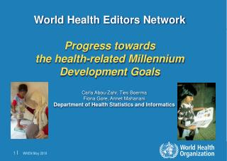 World Health Editors Network P rogress towards the health-related Millennium Development Goals