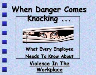 When Danger Comes Knocking ...