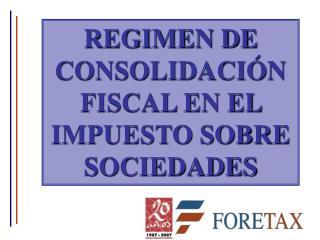 REGIMEN DE CONSOLIDACIÓN FISCAL EN EL IMPUESTO SOBRE SOCIEDADES