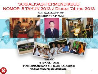 SOSIALISASI PERMENDIKBUD  NOMOR   8  TAHUN  2013 / Diubah 74 thn 2013