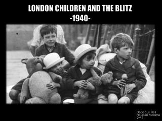 LONDON CHILDREN AND THE BLITZ  -1940-
