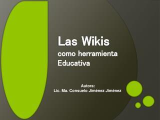 Las Wikis   como herramienta Educativa