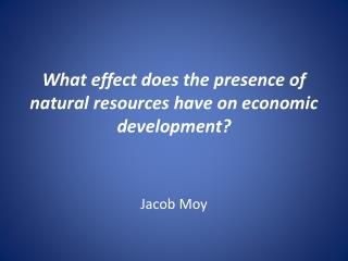 What effect does the presence of natural resources have on economic development?