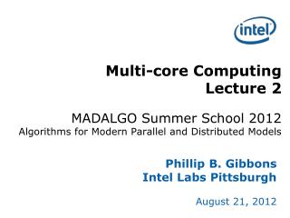 Phillip B. Gibbons Intel Labs Pittsburgh August 21, 2012