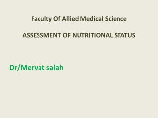 Faculty Of Allied Medical Science ASSESSMENT  OF NUTRITIONAL STATUS