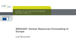 RN4CAST: Human Resources Forecasting in Europe  Luk Bruyneel