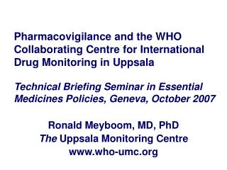 Ronald Meyboom, MD, PhD The  Uppsala Monitoring Centre who-umc