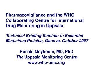 Ronald Meyboom, MD, PhD The  Uppsala Monitoring Centre who-umc