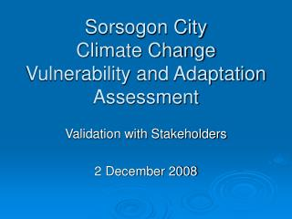 Sorsogon City  Climate Change Vulnerability and Adaptation Assessment