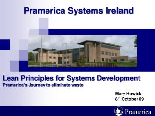 Lean Principles for Systems Development Pramerica's  Journey to eliminate waste