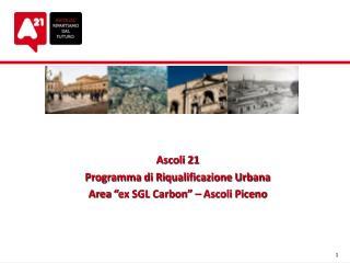 """Ascoli 21 Programma di Riqualificazione Urbana Area  """" ex SGL Carbon """"  – Ascoli Piceno"""