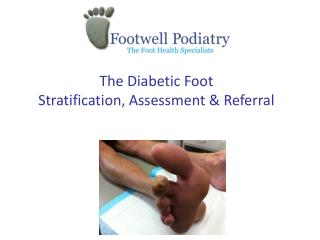 The Diabetic Foot Stratification, Assessment & Referral