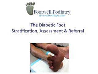 The Diabetic Foot Stratification, Assessment & Referral