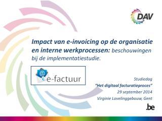 """Studiedag  """"Het digitaal facturatieproces"""" 29 september 2014 Virginie Lovelinggebouw, Gent"""
