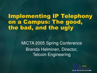 Implementing IP Telephony on a Campus: The good, the bad, and the ugly