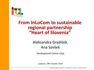 """From InLoCom  to  sustainable regional partnership """" Heart of Slovenia """""""