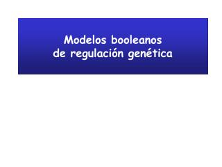 Modelos booleanos de regulación genética