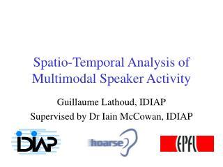 Spatio-Temporal Analysis of Multimodal Speaker Activity