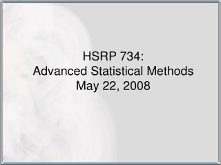 HSRP 734:  Advanced Statistical Methods May 22, 2008