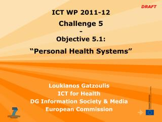 "ICT WP 20 11 -12 Challenge 5 - Objective 5.1:  "" Personal Health Systems """