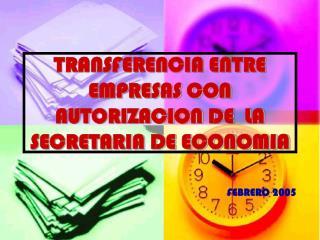 TRANSFERENCIA ENTRE EMPRESAS CON AUTORIZACION DE  LA SECRETARIA DE ECONOMIA