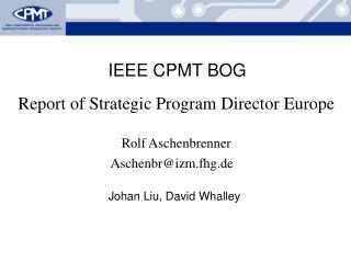 Report of Strategic Program Director  Europe Rolf Aschenbrenner Aschenbr@izm.fhg.de