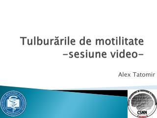 Tulburările de motilitate -sesiune video-