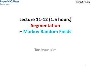 Lecture 11-12 (1.5 hours) Segmentation –  Markov Random Fields
