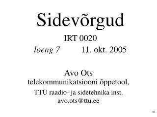 Sidevõrgud IRT 0020 loeng 7  11. okt. 2005