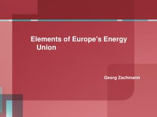 Elements of Europe's Energy Union Georg  Zachmann