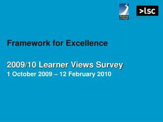 Framework for Excellence 2009/10 Learner Views Survey 1 October 2009 – 12 February 2010
