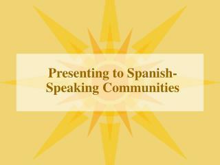 Presenting to Spanish-Speaking Communities
